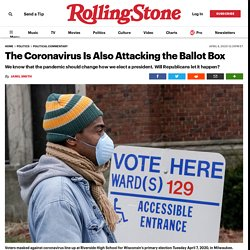 4/8/20: Coronavirus Is Also Attacking the Ballot Box