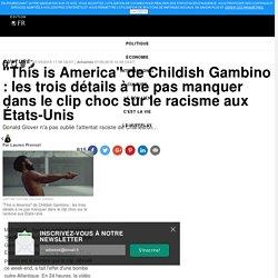 """""""This is America"""" de Childish Gambino : les trois détails à ne pas manquer dans le clip choc sur le racisme aux États-Unis"""