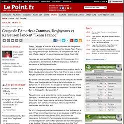 """Coupe de l'America: Cammas, Desjoyeaux et Kersauson lancent """"Team France"""""""