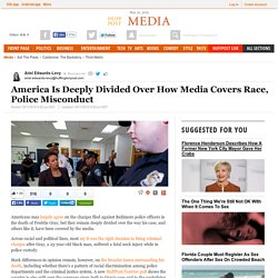 America Is Deeply Divided Over How Media Covers Race, Police Misconduct