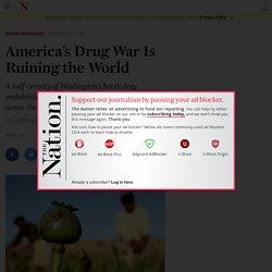 America's Drug War Is Ruining the World