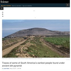 Traces of some of South America's earliest people found under ancient dirt pyramid