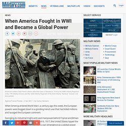 When America Fought in WWI and Became a Global Power