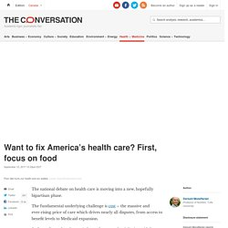 Want to fix America's health care? First, focus on food