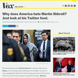 Why does America hate Martin Shkreli? Just look at his Twitter feed.