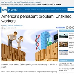 America's persistent problem: Not enough skilled workers - Aug. 7, 2015