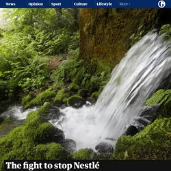 The fight to stop Nestlé from taking America's water to sell in plastic bottles