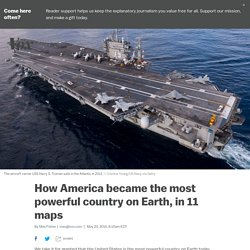 How America became the most powerful country on Earth, in 11 maps