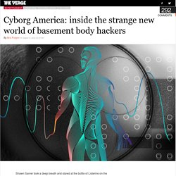Cyborg America: a journey into the world of basement body hackers