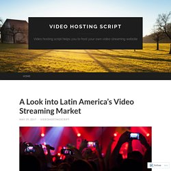 A Look into Latin America's Video Streaming Market