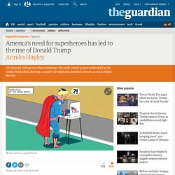 America's need for superheroes has led to the rise of Donald Trump