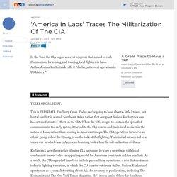 'America In Laos' Traces The Militarization Of The CIA