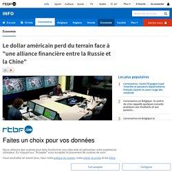 """Le dollar américain perd du terrain face à """"une alliance financière entre la Russie et la Chine"""""""