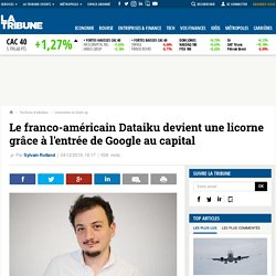 Le franco-américain Dataiku devient une licorne grâce à l'entrée de Google au capital
