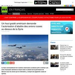 Un haut gradé américain demande l'autorisation d'abattre des avions russes au-dessus de la Syrie