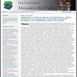 Américain, tueur de masse ET djihadiste : Omar Mateen ou le visage des assassins hybrides auxquels fait désormais face l'Occident - Blog d'Alexandre del Valle