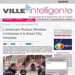 L'américain Ruckus Wireless s'intéresse à la Smart City française
