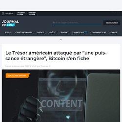 """Le Trésor américain attaqué par """"une puissance étrangère"""", Bitcoin s'en fiche - Journal du Coin"""