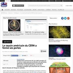Le cousin américain du CERN a fermé ses portes - Sciences