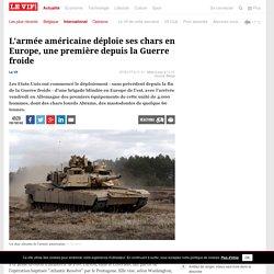 L'armée américaine déploie ses chars en Europe, une première depuis la Guerre froide