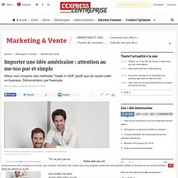 Importer une idée américaine : attention au me-too pur et simple