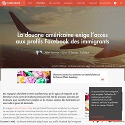 La douane américaine exige l'accès aux profils Facebook des immigrants - Politique