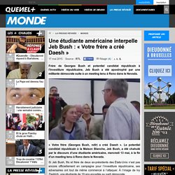 Une étudiante américaine interpelle Jeb Bush : «Votre frère a créé Daesh»