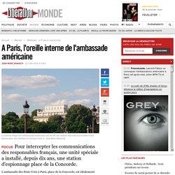A Paris, l'oreille interne de l'ambassade américaine