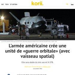 L'armée américaine crée une unité de «guerre orbitale» (avec vaisseau spatial)