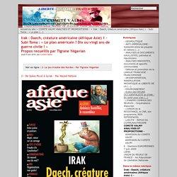 Irak : Daech, créature américaine (Afrique Asie) 1 - Subi Toma : « Le plan américain ? Dix ou vingt ans de guerre civile ! » Propos recueillis par Tigrane Yégavian