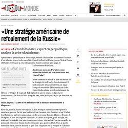 «Une stratégie américaine de refoulement de la Russie»