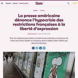 La presse américaine dénonce l'hypocrisie des restrictions françaises à la liberté d'expression