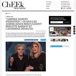 """""""Libérez Harvey Weinstein"""": quand les Américaines ridiculisent Brigitte Bardot et Catherine Deneuve"""