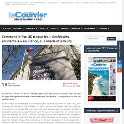 """Comment le fisc US traque les """"Américains accidentels"""" en France, au Canada et ailleurs"""