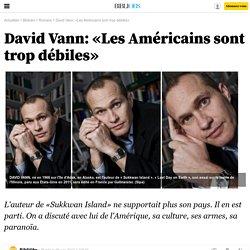 David Vann: «Les Américains sont trop débiles»