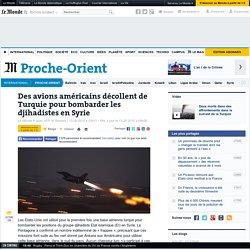 Des avions américains décollent de Turquie pour bombarder les djihadistes en Syrie