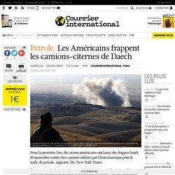 Pétrole. Les Américains frappent les camions-citernes de Daech