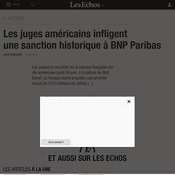 Les juges américains infligent unesanction historique à BNP Paribas, Banque - Assurances