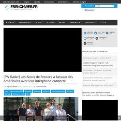 [FW Radar] Les Aixois de Fenotek à l'assaut des Américains avec leur interphone connecté