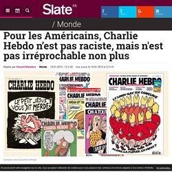 Pour les Américains, Charlie Hebdo n'est pas raciste, mais n'est pas irréprochable non plus