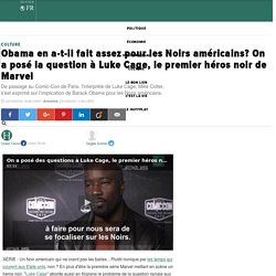 Obama en a-t-il fait assez pour les Noirs américains? On a posé la question à Luke Cage, le premier héros noir de Marvel