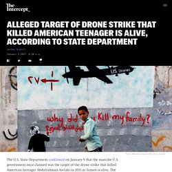 Alleged Target of Drone Strike That Killed American Teenager Is Alive, According to State Department
