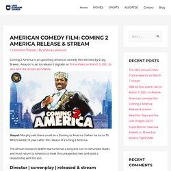American comedy film: Coming 2 America Release & stream - Live Stream Ticket