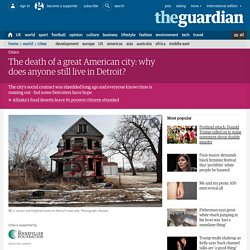 *****The death of a great American city: why does anyone still live in Detroit?