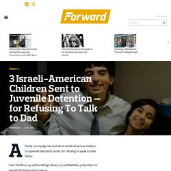 3 Israeli-American Children Sent to Juvenile Detention — for Refusing To Talk to Dad - News