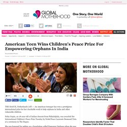 American Teen Wins Children's Peace Prize For Empowering Orphans In India