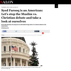 Syed Farooq is an American: Let's stop the Muslim vs. Christian debate and take a look at ourselves