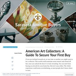 American Art Collectors: A Guide To Secure Your First Buy – Sarasota Antique Buyers