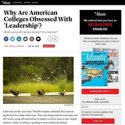 Why Are American Colleges Obsessed With 'Leadership'? - Tara Isabella Burton