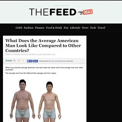What Does the Average American Man Look Like Compared to Other Countries? — The Feed